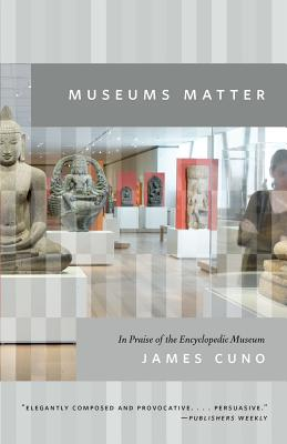 Museums Matter By Cuno, James B.