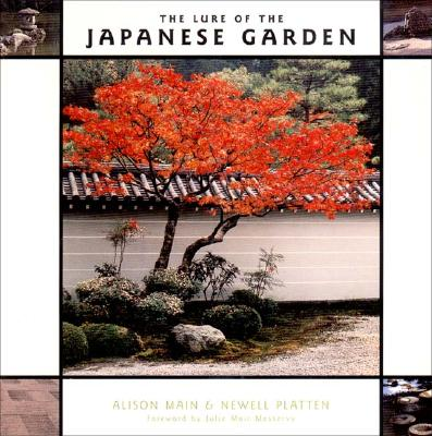 The Lure of the Japanese Garden By Main, Alison/ Platten, Newell/ Messervy, Julie Moir (FRW)